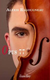 Couverture du livre Opus 77 d'Alexis Ragougneau