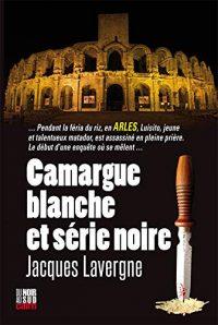 """Couverture du livre """"Camargue blanche et série noire"""" de Jacques Lavergne"""