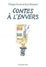 """Couverture du livre """"Contes à l'envers"""" de Philippe Dumas et Boris Moissard"""