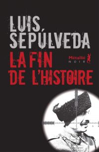 """Couverture du livre """"La fin de l'histoire"""" de Luis Sepulveda"""