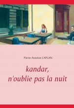 Couverture du livre Kandar, n'oublie pas la nuit de Pierre-Antoine Caplan