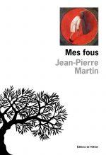 """Couverture du livre """"Mes fous"""" de Jean-Pierre Martin"""