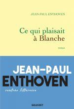 """Couverture du livre """"Ce qui plaisait à Blanche"""" de Jean-Paul Enthoven"""