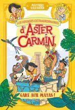 """Couverture du livre """"Les voyages extraordinaires d'Aster Carmin, Gare aux mayas!"""""""