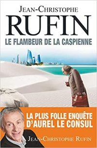 Le flambeur de la Caspienne, Jean-Christophe Rufin